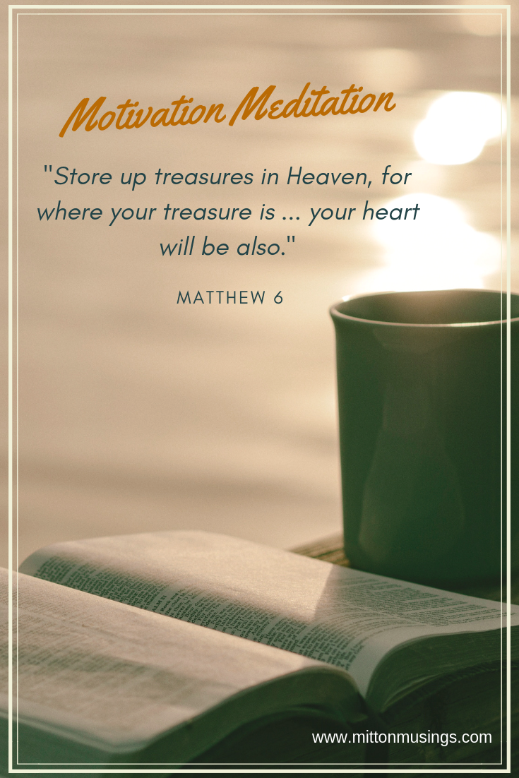 _Store up treasures in Heaven, for where your treasure is your heart will be also_